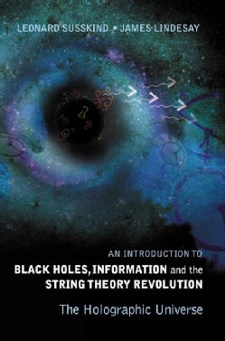 Black Holes, Information And The String Theory Revolution: The Holographic Universe (Hardcover)