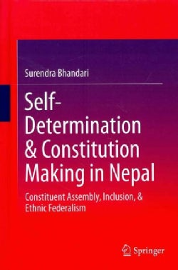 Self-Determination & Constitution Making in Nepal: Constituent Assembly, Inclusion, & Ethnic Federalism (Hardcover)