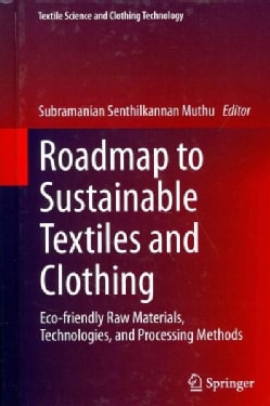 Roadmap to Sustainable Textiles and Clothing: Eco-friendly Raw Materials, Technologies, and Processing Methods (Hardcover)