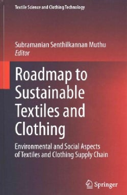 Roadmap to Sustainable Textiles and Clothing: Environmental and Social Aspects of Textiles and Clothing Supply Chain (Hardcover)