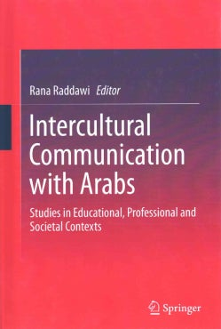 Intercultural Communication With Arabs: Studies in Educational, Professional and Societal Contexts (Hardcover)