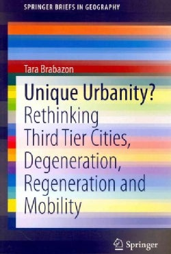 Unique Urbanity: Rethinking Third Tier Cities, Degeneration, Regeneration and Mobility (Paperback)