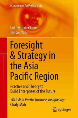 Foresight & Strategy in the Asia Pacific Region: Practice and Theory to Build Enterprises of the Future (Hardcover)