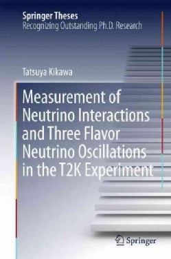 Measurement of Neutrino Interactions and Three Flavor Neutrino Oscillations in the T2k Experiment (Hardcover)