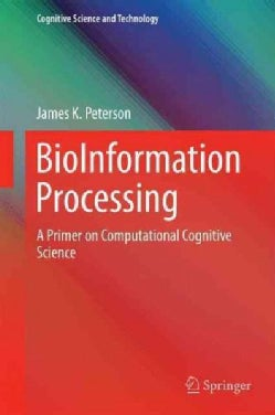 Bioinformation Processing: A Primer on Computational Cognitive Science (Hardcover)