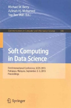Soft Computing in Data Science: First International Conference, Scds 2015, Putrajaya, Malaysia, September 2-3, 20... (Paperback)