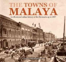 The Towns of Malaya: An Illustrated Urban History of the Peninsula Up to 1957 (Hardcover)