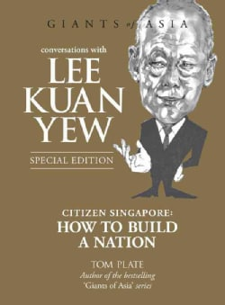 Conversations With Lee Kuan Yew: Citizen Singapore: How to Build a Nation (Hardcover)