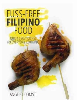 Fuss-Free Filipino Food: Quick & Easy Dishes for Everyday Cooking (Paperback)