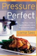 Pressure Perfect: Two Hour Taste in Twenty Minutes Using Your Pressure Cooker (Hardcover)