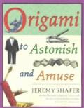 Origami to Astonish and Amuse (Paperback)