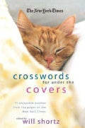 The New York Times Crosswords Under the Covers: 75 Enjoyable Puzzles from the Pages of the New York Times (Paperback)
