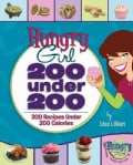 Hungry Girl: 200 Under 200: 200 Recipes Under 200 Calories (Paperback)