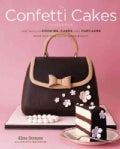 The Confetti Cakes Cookbook: Spectacular Cookies, Cakes, and Cupcakes from New York City's Famed Bakery (Hardcover)