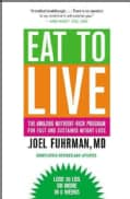 Eat to Live: The Amazing Nutrient-Rich Program for Fast and Sustained Weight Loss (Paperback)