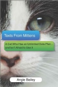 Texts from Mittens: A Cat Who Has an Unlimited Data Plan...and Isn't Afraid to Use It (Hardcover)
