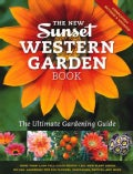 The New Sunset Western Garden Book: The Ultimate Gardening Guide (Paperback)