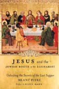 Jesus and the Jewish Roots of the Eucharist: Unlocking the Secrets of the Last Supper (Hardcover)