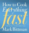 How to Cook Everything Fast: A Better Way to Cook Great Food (Hardcover)