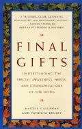 Final Gifts: Understanding the Special Awareness, Needs, and Communications of the Dying (Paperback)