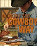 Cooking the Cowboy Way: Recipes Inspired by Campfires, Chuck Wagons, and Ranch Kitchens (Hardcover)