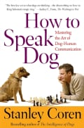How to Speak Dog: Mastering the Art of Dog-Human Communication (Paperback)
