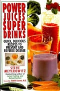 Power Juices, Super Drinks: Quick, Delicious Recipes to Prevent & Reverse Disease (Paperback)