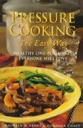Pressure Cooking the Easy Way: Healthy One-Pot Meals Everyone Will Love (Paperback)