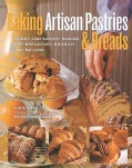 Baking Artisan Pastries & Breads: Sweet and Savory Baking for Breakfast, Brunch, and Beyond (Hardcover)