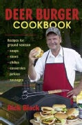 Deer Burger Cookbook: Recipes For Ground Venison - Soups, Stews, Chilies, Casseroles, Jerkies, And Sausages (Paperback)