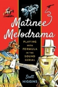 Matinee Melodrama: Playing With Formula in the Sound Serial (Paperback)