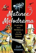 Matinee Melodrama: Playing With Formula in the Sound Serial (Hardcover)