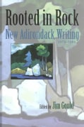 Rooted in Rock: New Adirondack Writing, 1975-2000 (Hardcover)