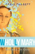 Wholly Mary: Mother of God (Paperback)