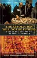 Revolution Will Not Be Funded: Beyond the Non-Profit Industrial Complex (Paperback)