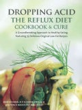 Dropping Acid: The Reflux Diet Cookbook & Cure (Hardcover)