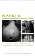 Foxfire 12: War Stories, Cherokee Traditions, Summer Camps, Square Dancing, Crafts, and More Affairs of Plain Living (Paperback)