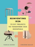 Reinventing Ikea: 70 Diy Projects to Transform Ikea Essentials (Paperback)