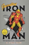 Inventing Iron Man: The Possibility of a Human Machine (Hardcover)