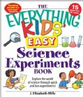 The Everything Kids' Easy Science Experiments Book: Explore the World of Science Through Quick and Fun Experiments! (Paperback)