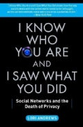 I Know Who You Are and I Saw What You Did: Social Networks and the Death of Privacy (Paperback)