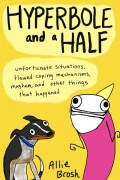 Hyperbole and a Half: Unfortunate Situations, Flawed Coping Mechanisms, Mayhem, and Other Things That Happened (Paperback)