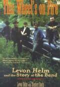 This Wheel's on Fire: Levon Helm and the Story of the Band (Paperback)