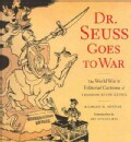 Dr. Seuss Goes to War: The World War II Editorial Cartoons of Theodor Seuss Geisel (Paperback)