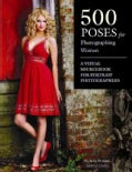 500 Poses for Photographing Women: A Visual Sourcebook for Portrait Photographers (Paperback)