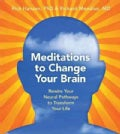 Meditations to Change Your Brain: Rewire Your Neural Pathways to Transform Your Life (CD-Audio)