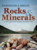Rocks and Minerals of Washington and Oregon: A Field Guide to the Evergreen and Beaver States (Paperback)