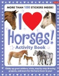 I Love Horses!: Giddy-Up Great Stickers, Trivia, Step-by-Step Drawing Projects, and More for the Horse Lover in You! (Paperback)