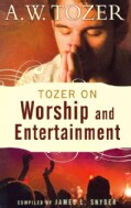 Tozer on Worship and Entertainment: Selected Excerpts (Paperback)