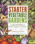 Starter Vegetable Gardens: 24 No-Fail Plans for Small Organic Gardens (Paperback)